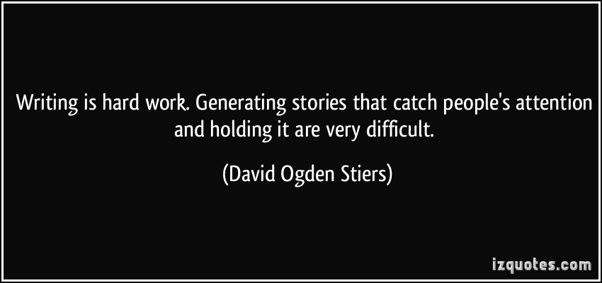 quote-writing-is-hard-work-generating-stories-that-catch-people-s-attention-and-holding-it-are-very-david-ogden-stiers-178590